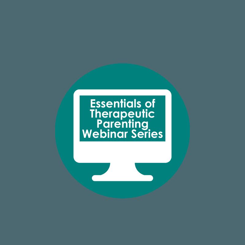Essentials of Therapeutic Parenting Webinar Series