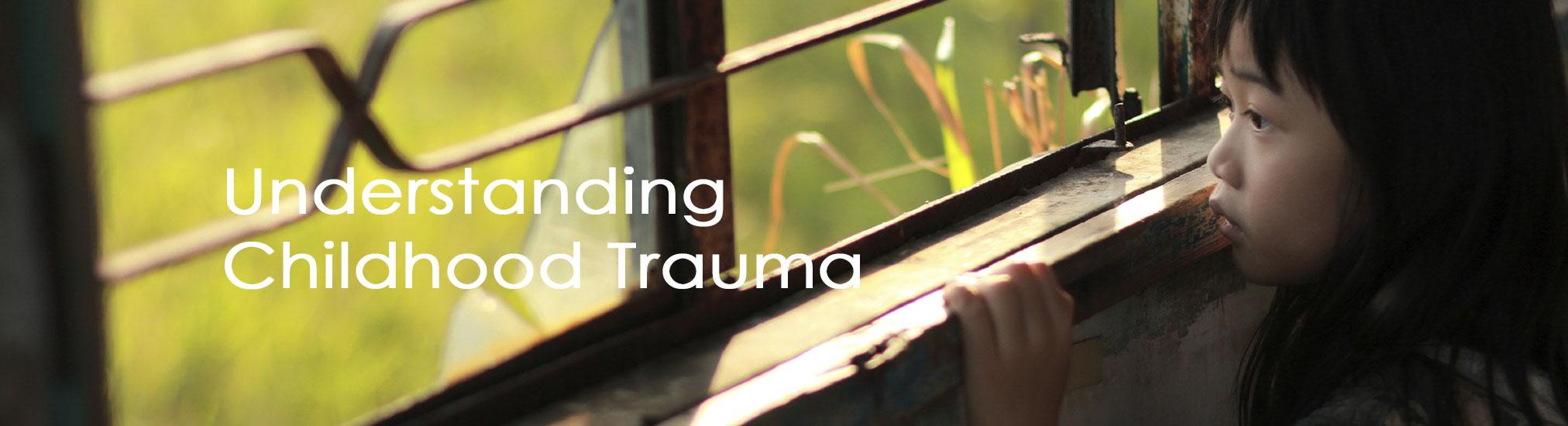 Understanding Childhood Trauma